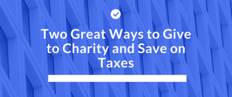 Two Great Ways to Give to Charity and Save on Taxes