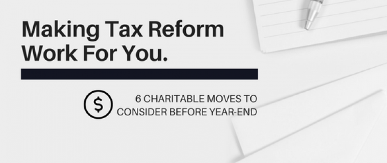 Making Tax Reform Work For You: 6 Charitable Moves to Consider Before Year-End